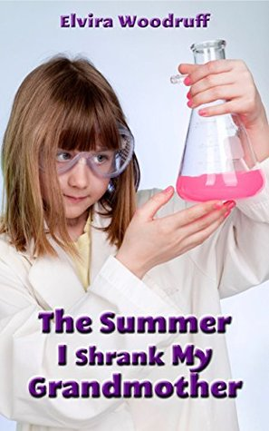 Tthe Summer I Shrank My Grandmother  by  Elvira Woodruff