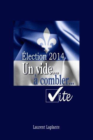 Élection 2014 - Un vide... à combler... vite Laurent Laplante