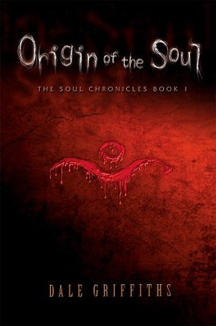 Origin of the Soul (The Soul Chronicles Book 1)  by  Dale Griffiths