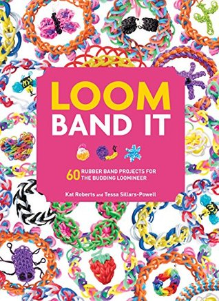 Loom Band It: 60 Rubber Band Projects for the Budding Loomineer  by  Kat Roberts