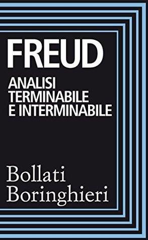 Analisi terminabile e interminabile e Costruzioni nellanalisi  by  Sigmund Freud