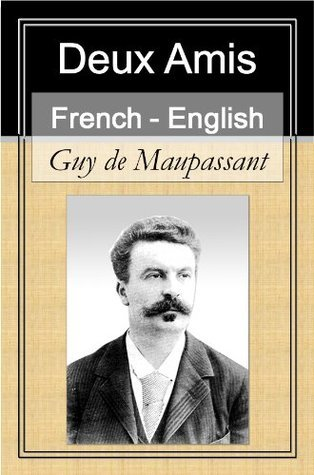 Deux Amis [French English Bilingual Edition] - Paragraph  by  Paragraph Translation by Guy de Maupassant