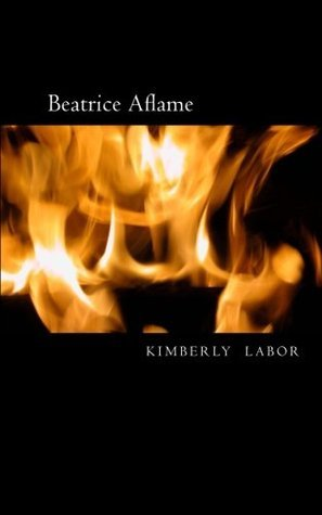Beatrice Aflame  by  Kimberly Labor