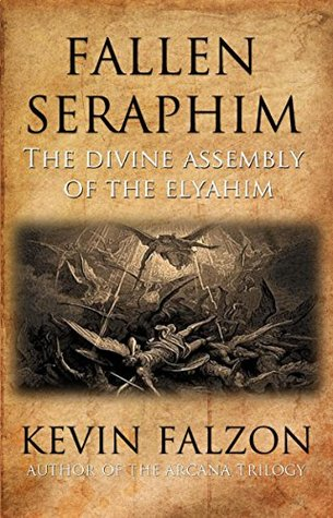 Fallen Seraphim: The Divine Assembly of the Elyahim kevin falzon
