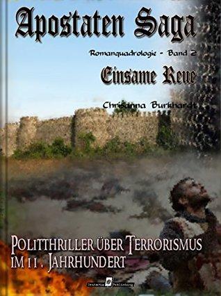 Apostaten Saga Band 2 - Einsame Reue: Politthriller über Terrorismus im 11. Jahrhundert  by  Chrisanna Burkhardt