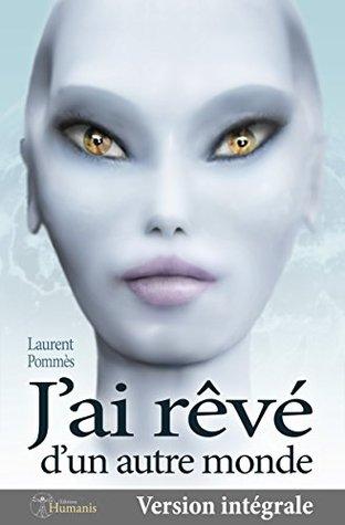 Jai rêvé dun autre monde (version intégrale)  by  Laurent Pommès