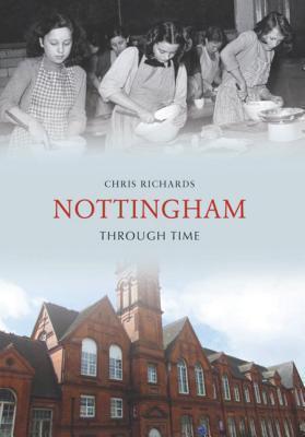 Nottingham Through Time  by  Chris Richards