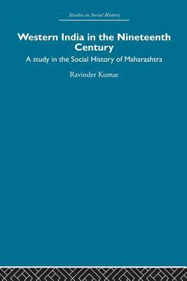 Western India in the Nineteenth Century: A Study in the Social History of Maharashtra  by  Ravinder Kumar
