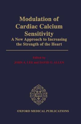 Modulation of Cardiac Calcium Sensitivity: A New Approach to Increasing the Strength of the Heart  by  John A. Lee
