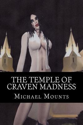 The Temple of Craven Madness: The Third Novel of the Tow Company Gothic and the Impound Lot Byzantine  by  Michael Mounts