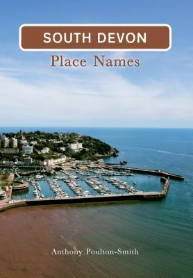 South Devon Place Names  by  Anthony Poulton-Smith