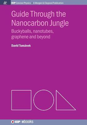 Guide Through the Nanocarbon Jungle: Buckyballs, Nanotubes, Graphene, and Beyond  by  David Tománek