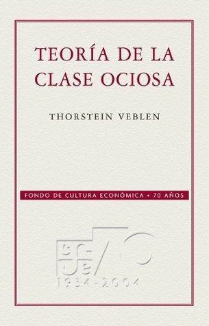 Teoría de la clase ociosa  by  Thorstein Veblen