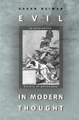 Evil in Modern Thought: An Alternative History of Philosophy: An Alternative History of Philosophy Susan Neiman