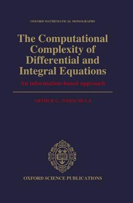The Computational Complexity Of Differential And Integral Equations: An Information Based Approach  by  Arthur G. Werschulz