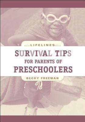 Survival Tips for Parents of Preschoolers  by  Becky Freeman