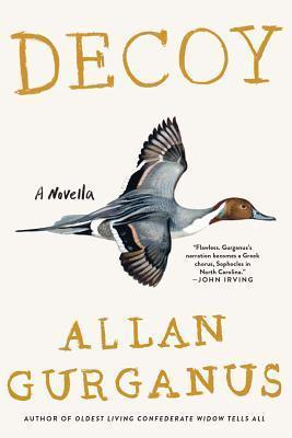 Decoy: A Novella Allan Gurganus