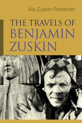 The Travels of Benjamin Zuskin Ala Zuskin Perelman