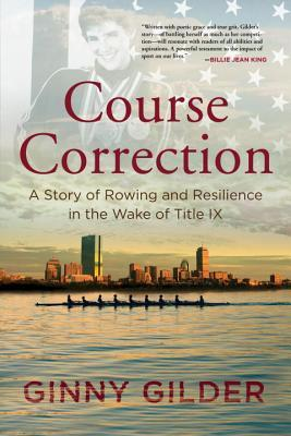 Course Correction: A Story of Rowing and Resilience in the Wake of Title IX Ginny Gilder