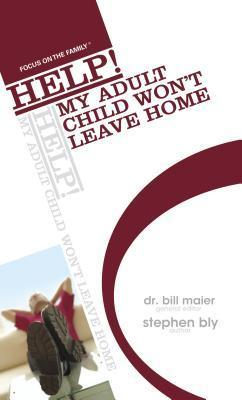 Help! My Adult Child Wont Leave Home  by  Stephen Bly