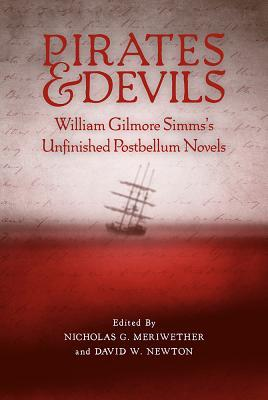 Pirates and Devils: William Gilmore SIMMs S Unfinished Postbellum Novels  by  Nicholas G Meriwether