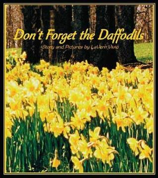 Dont Forget the Daffodils  by  LaVern Vivio