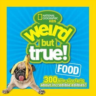 Weird but True Food: 300 Bite-size Facts About Incredible Edibles National Geographic Kids