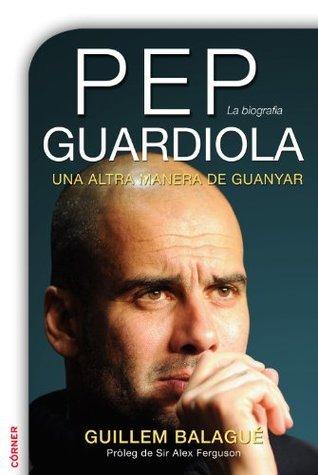 Pep Guardiola (Ed. Català)  by  Guillem Balague