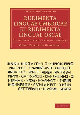 Rudimenta Linguae Oscae: Ex Inscriptionibus Antiquis Enodata... Georg Friedrich Grotefend