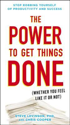 The Power to Get Things Done: (Whether You Feel Like It or Not)  by  Steve Levinson