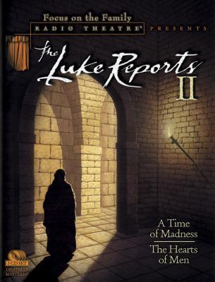 The Luke Reports II: A Time Of Madness/The Hearts Of Men  by  Focus on the Family