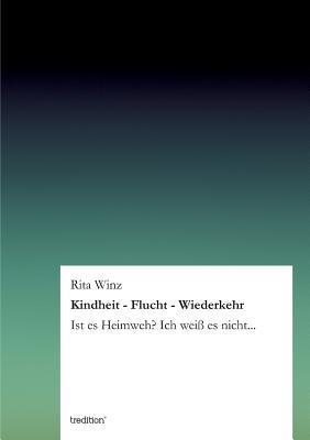 Kindheit - Flucht - Wiederkehr  by  Rita Winz