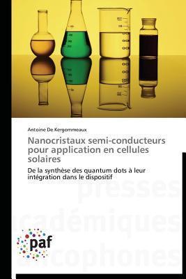 Nanocristaux Semi-Conducteurs Pour Application En Cellules Solaires  by  De Kergommeaux Antoine
