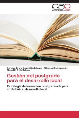 Gestion del Postgrado Para El Desarrollo Local  by  Espert Castellanos Barbara Bruna