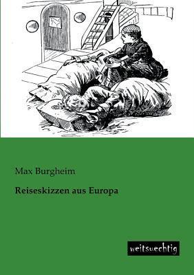 Reiseskizzen Aus Europa  by  Max Burgheim