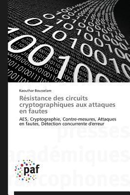 Resistance Des Circuits Cryptographiques Aux Attaques En Fautes Bousselam Kaouthar
