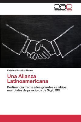 Una Alianza Latinoamericana  by  Siabatto Rincon Catalina