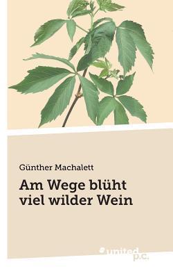 Am Wege Bluht Viel Wilder Wein Gunther Machalett