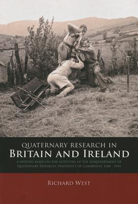 Quaternary Research in Britain and Ireland: A History Based on the Activities of the Subdepartment of Quaternary Research, University of Cambridge, 1948 - 1994  by  Richard West
