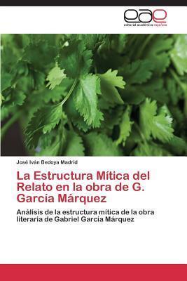 La Estructura Mitica del Relato En La Obra de G. Garcia Marquez Bedoya Madrid Jose Ivan