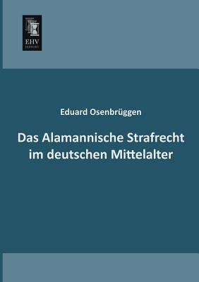 Das Alamannische Strafrecht Im Deutschen Mittelalter Eduard Osenbruggen