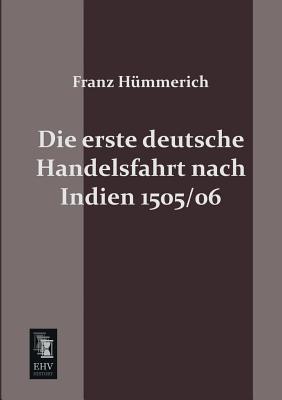 Die Erste Deutsche Handelsfahrt Nach Indien 1505/06  by  Franz Hummerich