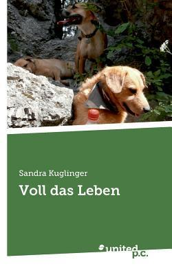 Voll Das Leben  by  Sandra Kuglinger