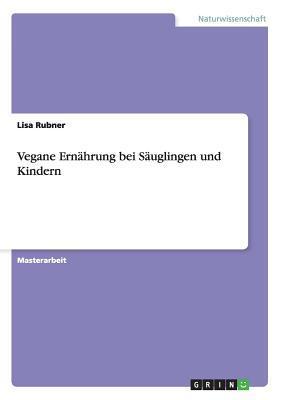 Vegane Ernahrung Bei Sauglingen Und Kindern  by  Lisa Rubner