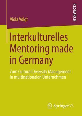 Interkulturelles Mentoring Made in Germany: Zum Cultural Diversity Management in Multinationalen Unternehmen  by  Viola Voigt