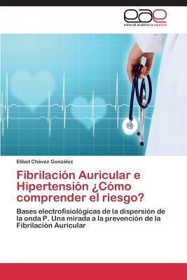 Fibrilacion Auricular E Hipertension Como Comprender El Riesgo? Chavez Gonzalez Elibet