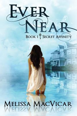 Ever Near: Secret Affinity: Book 1 Melissa MacVicar