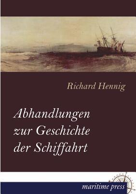 Abhandlungen Zur Geschichte Der Schiffahrt Richard Hennig