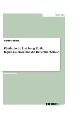 Rhythmische Erziehung. Emile Jaques-Dalcroze Und Die Hellerauer Schule  by  Gunther Wilms
