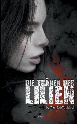 Die Tränen der Lilien Linda Mignani